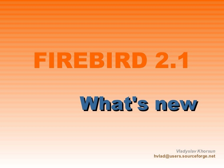 FIREBIRD 2. 1                             <ul>                   <ul>                       <li>What's new ...