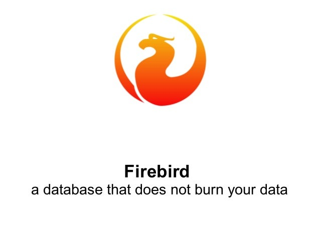 Firebird   a database that does not burn your data