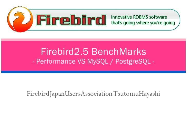 FirebirdJapanUsersAssociation TsutomuHayashi Firebird2.5 BenchMarks - Performance VS MySQL / PostgreSQL -