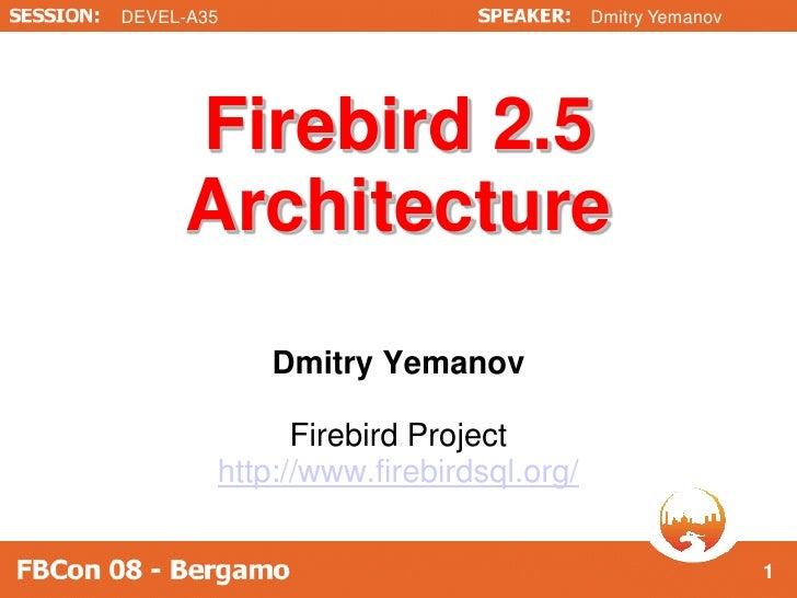 DEVEL-A35                             Dmitry Yemanov          Firebird 2.5      Architecture             Dmitry Yemanov   ...