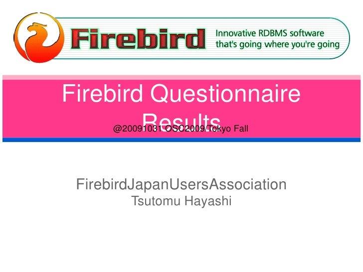 FirebirdQuestionnaire Results<br />@20091031 OSC2009/Tokyo Fall<br />FirebirdJapanUsersAssociation Tsutomu Hayashi<br />