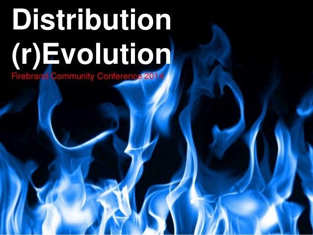 Distribution  (r)Evolution  Firebrand Community Conference 2014  Keynote - Firebrand