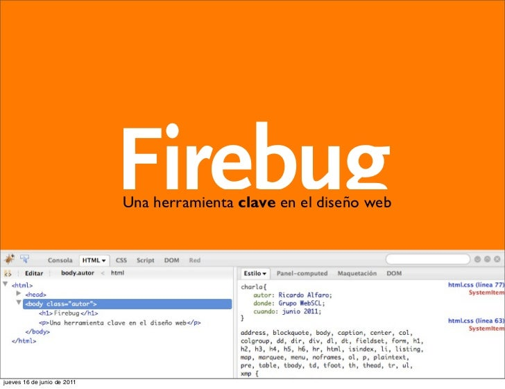 Firebug                             Una herramienta clave en el diseño webjueves 16 de junio de 2011