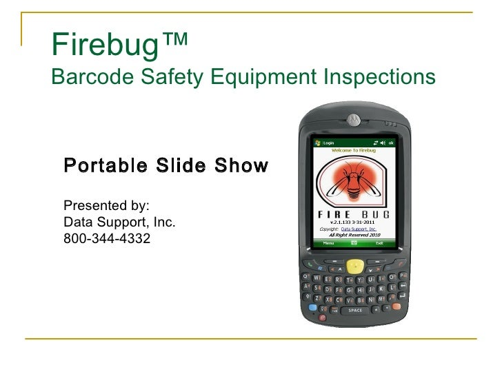 Firebug™Barcode Safety Equipment Inspections Portable Slide Show Presented by: Data Support, Inc. 800-344-4332