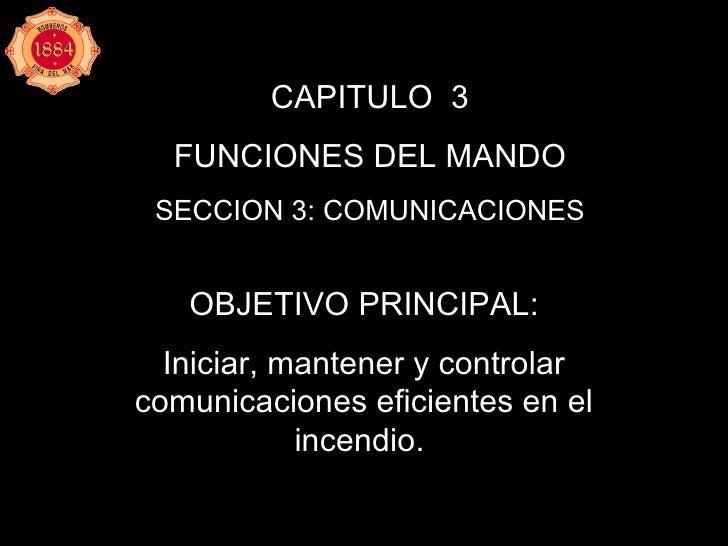 CAPITULO  3 FUNCIONES DEL MANDO SECCION 3: COMUNICACIONES OBJETIVO PRINCIPAL: Iniciar, mantener y controlar comunicaciones...