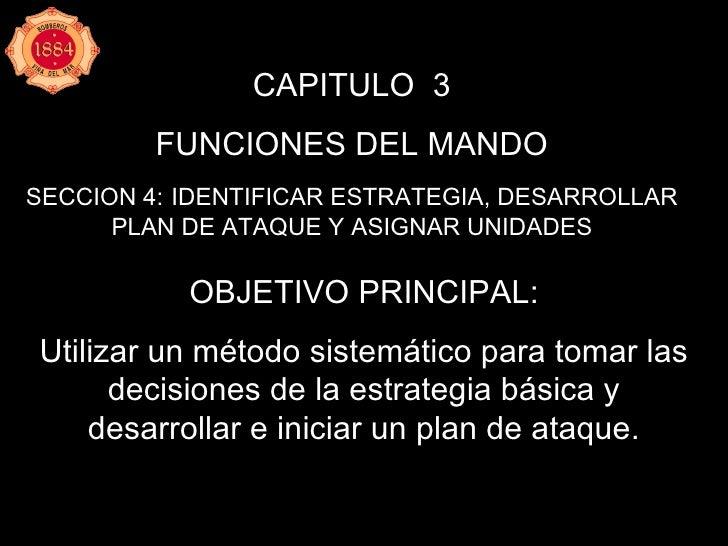 CAPITULO  3 FUNCIONES DEL MANDO SECCION 4:   IDENTIFICAR ESTRATEGIA, DESARROLLAR PLAN DE ATAQUE Y ASIGNAR UNIDADES OBJETIV...