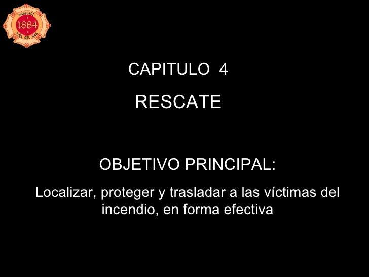 CAPITULO  4 RESCATE OBJETIVO PRINCIPAL: Localizar, proteger y trasladar a las víctimas del incendio, en forma efectiva