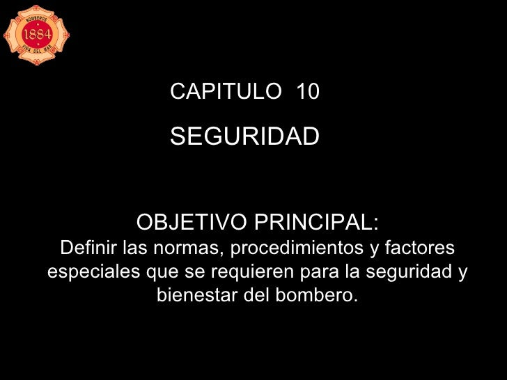 CAPITULO  10 SEGURIDAD OBJETIVO PRINCIPAL: Definir las normas, procedimientos y factores especiales que se requieren para ...