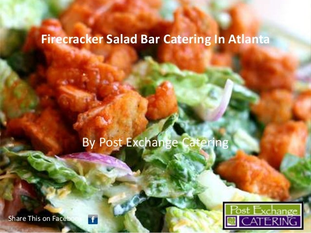 Firecracker Salad Bar Catering In Atlanta  By Post Exchange Catering  Share This on Facebook