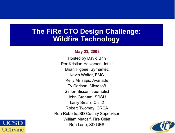 The FiRe CTO Design Challenge: Wildfire Technology May 23, 2008 Hosted by David Brin Per-Kristian Halvorsen, Intuit Brian ...