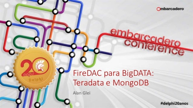 FireDAC para BigDATA: Teradata e MongoDB Alan Glei