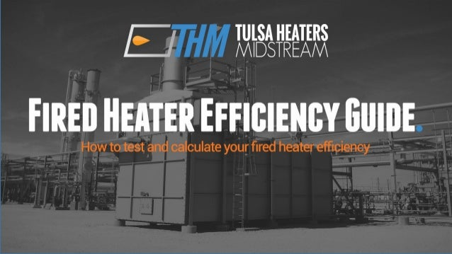 "Tulsa Heaters Midstream 2 FiredHeaterEfficiency ""Why is the efficiency of my fired heater important?"" Because inefficient ..."