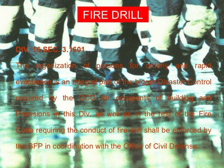 FIRE DRILLDIV. 16 SEC. 3.1601The organization of persons for orderly and rapidevacuation is an Integral part of the bigger...