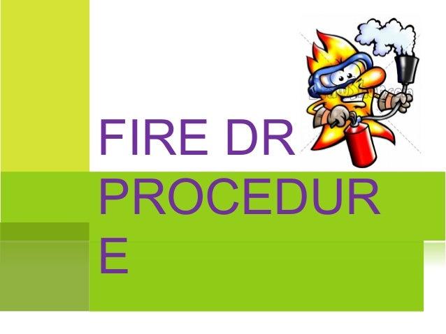 FIRE DRILL PROCEDUR E
