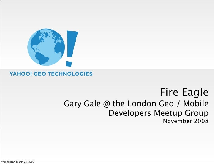 Fire Eagle                             Gary Gale @ the London Geo / Mobile                                        Develope...