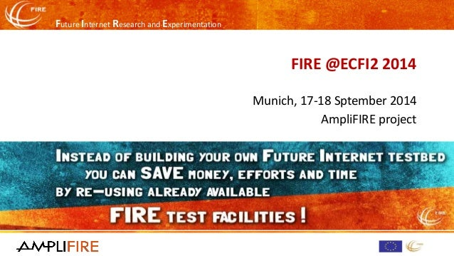 Future Internet Research and Experimentation  FIRE @ECFI2 2014  Munich, 17-18 Sptember2014  AmpliFIREproject