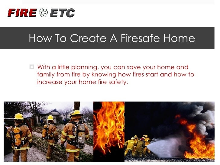 How To Create A Firesafe Home <ul><li>With a little planning, you can save your home and family from fire by knowing how f...