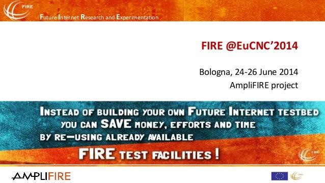 Future Internet Research and Experimentation FIRE @EuCNC'2014 Bologna, 24-26 June 2014 AmpliFIRE project