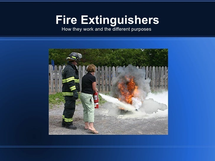 Fire Extinguishers How they work and the different purposes