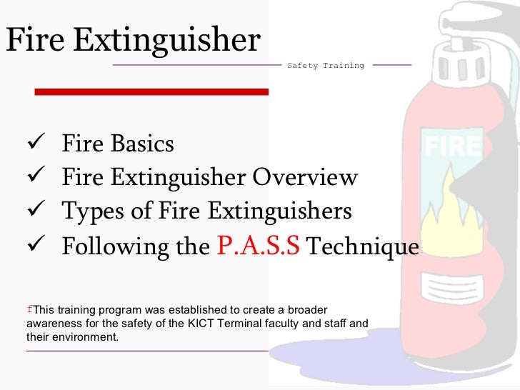 Fire Extinguisher Safety Training <ul><li>This training program was established to create a broader awareness for the safe...