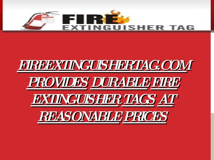 FIREEXTINGUISHERTAG.COM   PROVIDES   DURABLE   FIRE   EXTINGUISHER   TAGS   AT   REASONABLE   PRICES