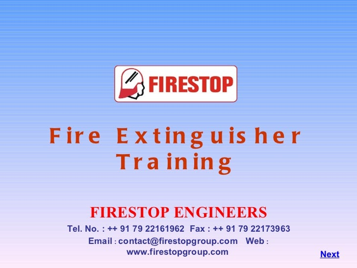 Fire Extinguisher Training FIRESTOP ENGINEERS Tel. No. : ++ 91 79 22161962  Fax : ++ 91 79 22173963 Email  :  [email_addre...