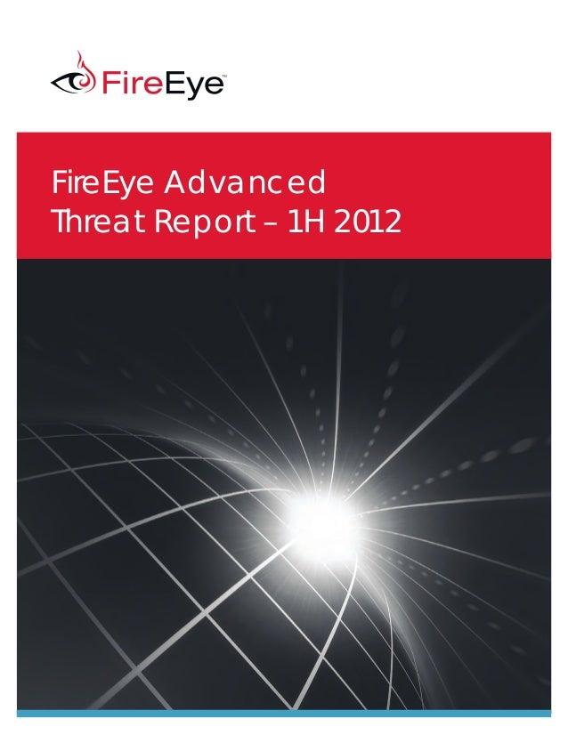FireEye, Inc. FireEye Advanced Threat Report – 1H 2012 1 FireEye Advanced Threat Report – 1H 2012