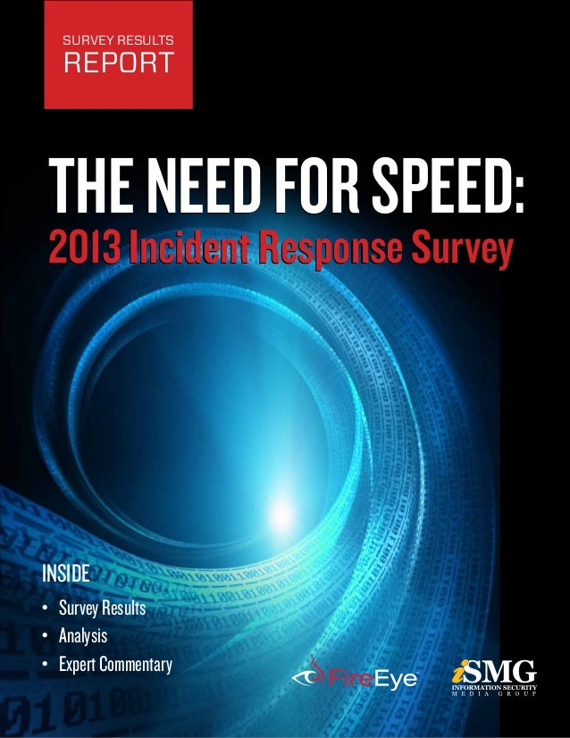 INSIDE •	 SurveyResults •	 Analysis •	 ExpertCommentary Survey Results Report TheNeedforSpeed: 2013 Incident Response Surv...