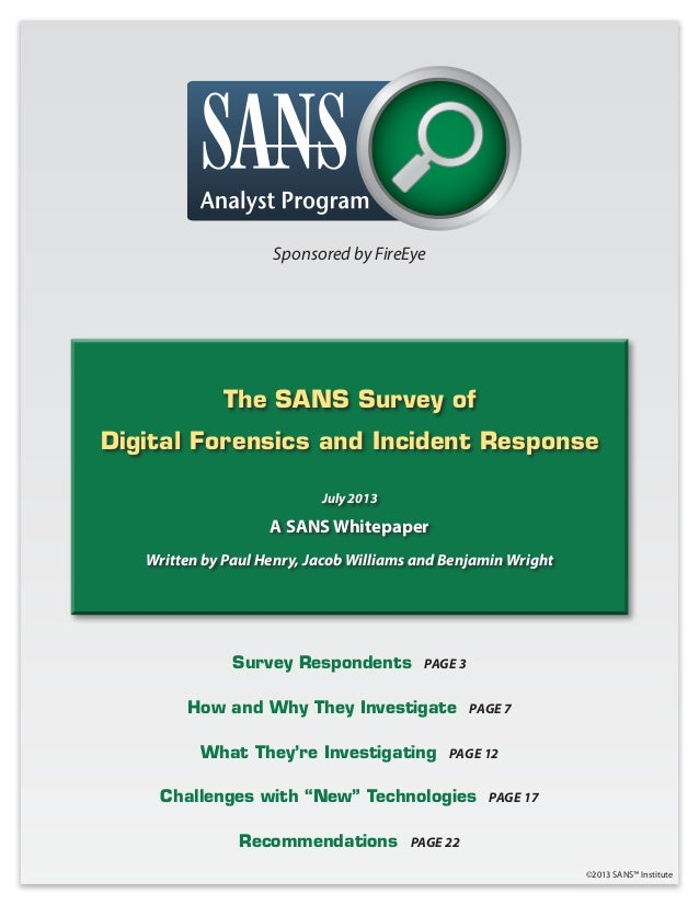 The SANS Survey of Digital Forensics and Incident Response July 2013 A SANS Whitepaper Written by Paul Henry, Jacob Willia...