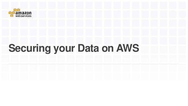 Securing your Data on AWS