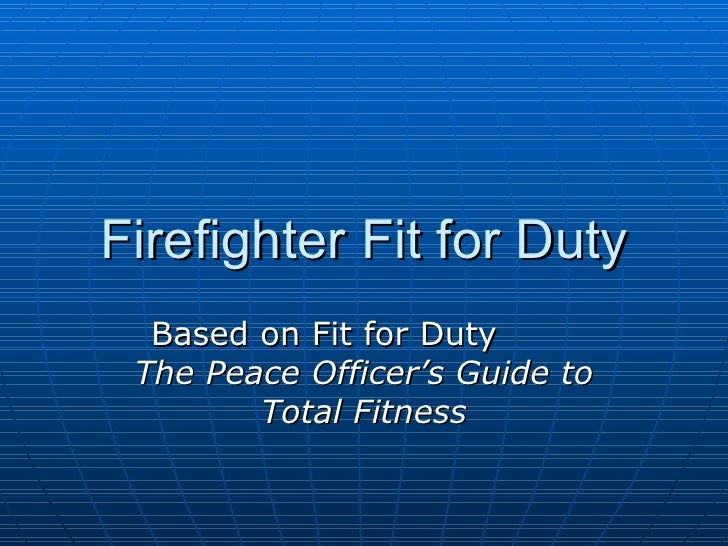 Firefighter Fit for Duty Based on Fit for Duty  The Peace Officer's Guide to Total Fitness