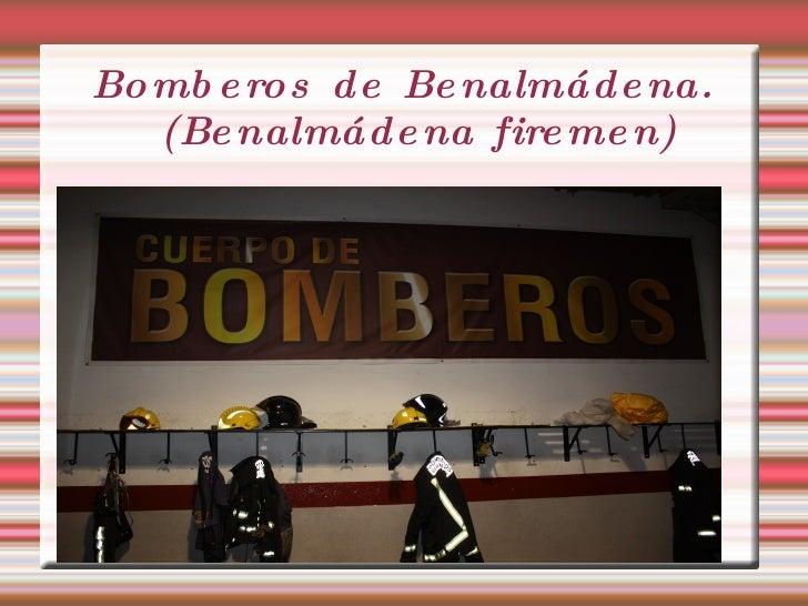 Bomberos de  Benalmádena. (Benalmádena  firemen )