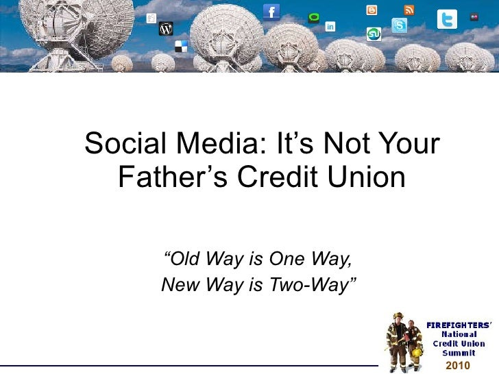 "Social Media: It's Not Your Father's Credit Union "" Old Way is One Way, New Way is Two-Way"""