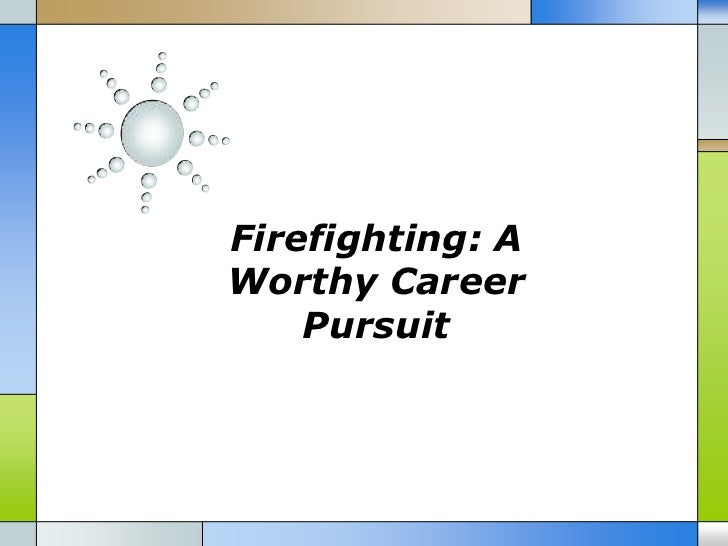 Firefighting: AWorthy Career    Pursuit