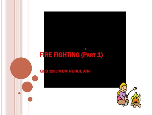 FIRE FIGHTING (PART 1) QUS 3206/MDM NURUL AINI