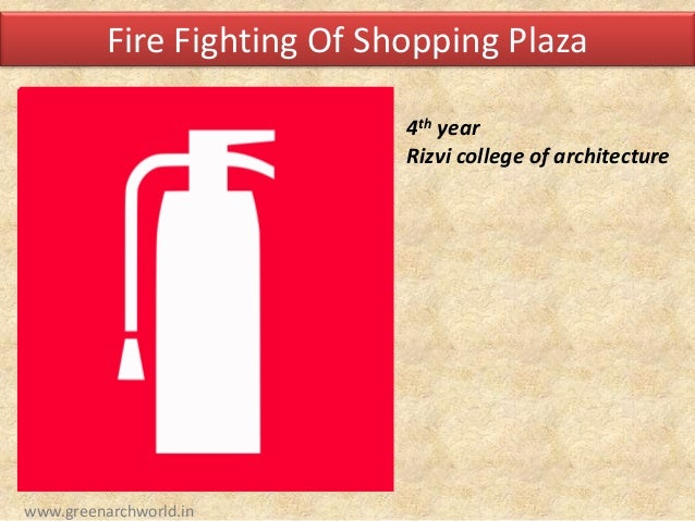 Fire Fighting Of Shopping Plaza 4th year Rizvi college of architecture www.greenarchworld.in