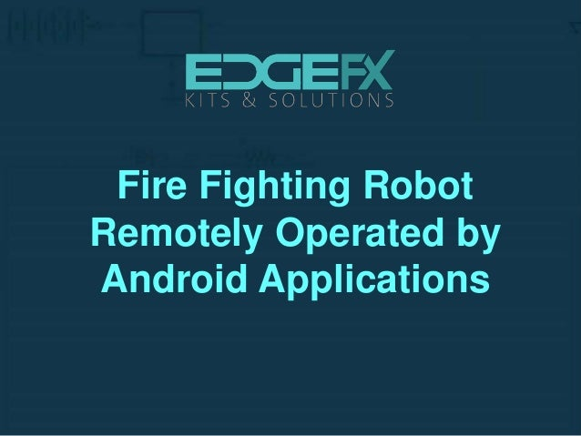 Fire Fighting Robot Remotely Operated by Android Applications