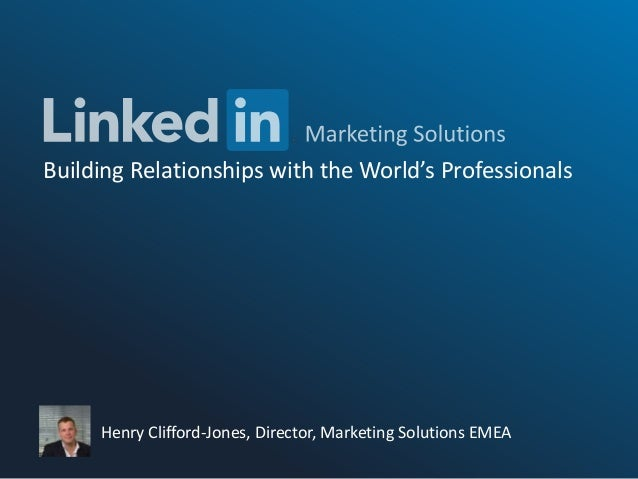 Building Relationships with the World's Professionals Henry Clifford-Jones, Director, Marketing Solutions EMEA