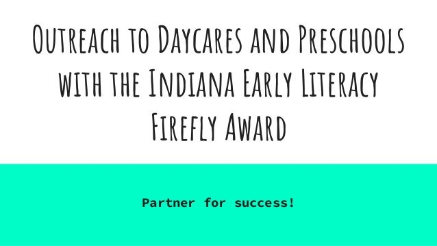 Outreach to Daycares and Preschools with the Indiana Early Literacy Firefly Award Partner for success!