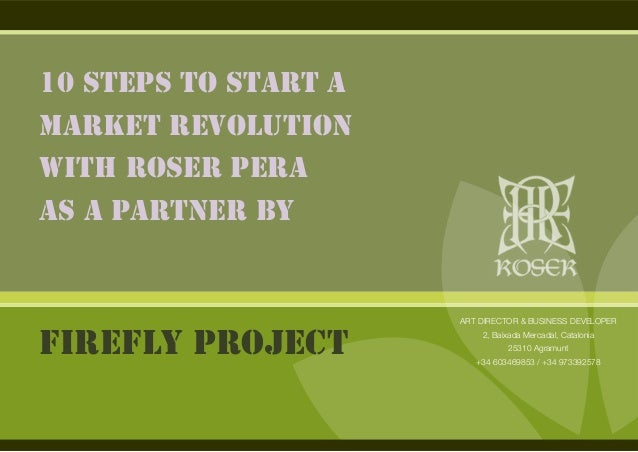 10 STEPS TO START A MARKET REVOLUTION WITH ROSER PERA AS A PARTNER BY FIREFLY PROJECT ART DIRECTOR & BUSINESS DEVELOPER 2,...