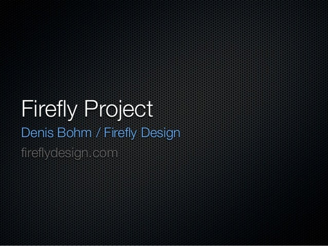 Firefly ProjectDenis Bohm / Firefly Designfireflydesign.com