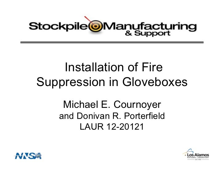 Installation of FireSuppression in Gloveboxes    Michael E. Cournoyer   and Donivan R. Porterfield       LAUR 12-20121