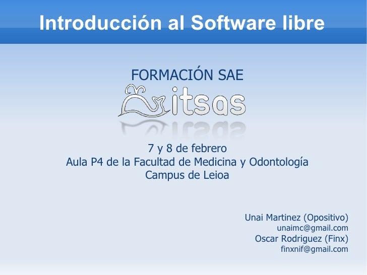 Introducción al Software libre <ul><ul><li>Unai Martinez (Opositivo) </li></ul></ul><ul><ul><li>[email_address] </li></ul>...