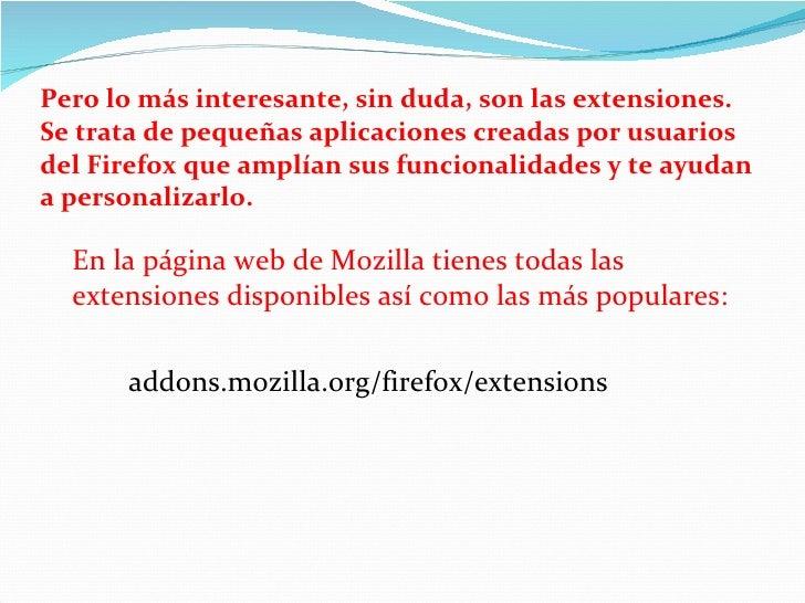 Pero lo más interesante, sin duda, son las extensiones.  Se trata de pequeñas aplicaciones creadas por usuarios del Firefo...