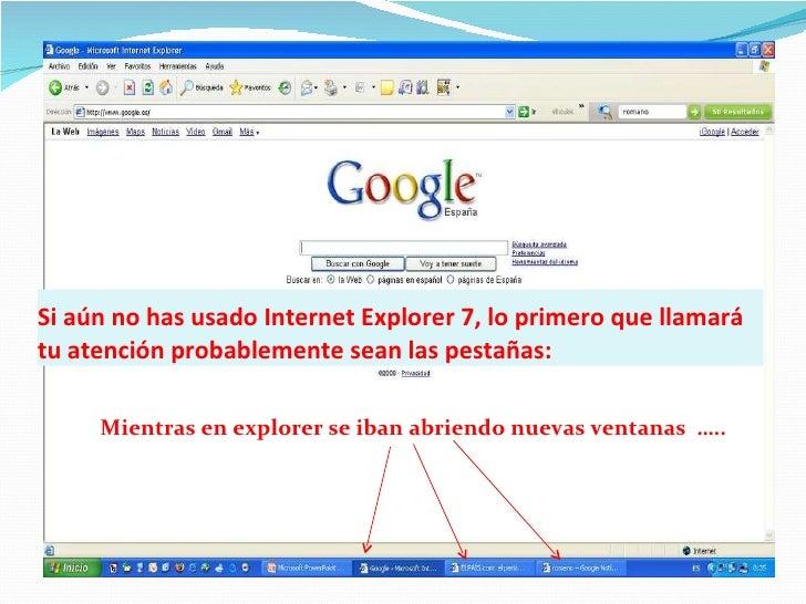 Si aún no has usado Internet Explorer 7, lo primero que llamará tu atención probablemente sean las pestañas: Mientras en e...