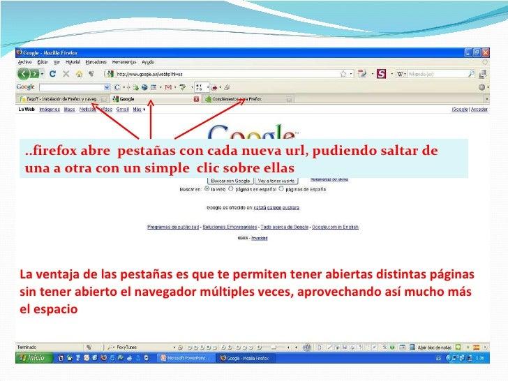 La ventaja de las pestañas es que te permiten tener abiertas distintas páginas sin tener abierto el navegador múltiples ve...