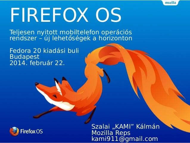 FIREFOX OS Teljesen nyitott mobiltelefon operációs rendszer – új lehetőségek a horizonton Fedora 20 kiadási buli Budapest ...