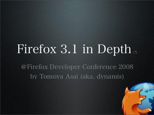 Firefox 3.1 in Depth(?) @Firefox Developer Conference 2008 by Tomoya Asai (aka. dynamis)