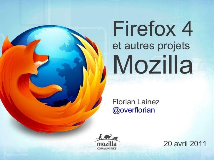 Firefox 4   et autres projets   Mozilla Florian Lainez @overflorian 20 avril 2011
