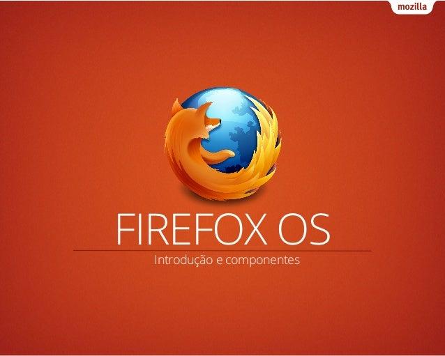 FIREFOX OS Introdução e componentes